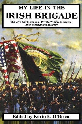 My Life In The Irish Brigade: The Civil War Memoirs Of Private William Mccarter, 116th Pennsylvania Infantry