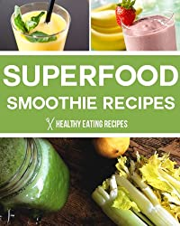 Superfood Smoothie Recipes: Delicious Protein Drinks Under 300 Calories! (English Edition)