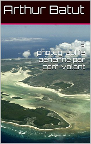 La photographie aérienne par cerf-volant (French Edition)