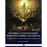 The Great Controversy Between Christ and Satan: The Conflict of the Ages in the Christian Dispensation