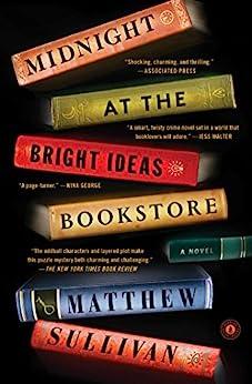 Midnight at the Bright Ideas Bookstore: A Novel by [Sullivan, Matthew]