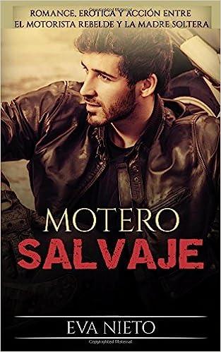 ... Erótica y Acción entre el Motorista Rebelde y la Madre Soltera: Volume 1 Novela Romántica y Erótica en Español: Amazon.es: Eva Nieto: Libros