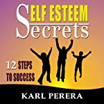 Self-Esteem Secrets: 12 Steps to Success | Karl Perera