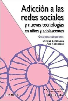 Descargar gratis Adicción A Las Redes Sociales Y Nuevas Tecnologías En Niños Y Adolescentes: Guía Para Educadores Epub