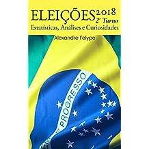 Eleições 2018: 2o Turno: Estatísticas, Análises e Curiosidades (Portuguese Edition)