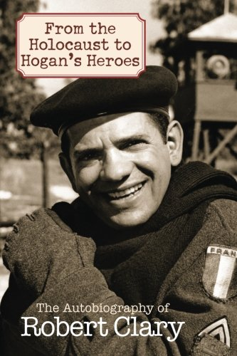 (From the Holocaust to Hogan's Heroes: The Autobiography of Robert Clary )