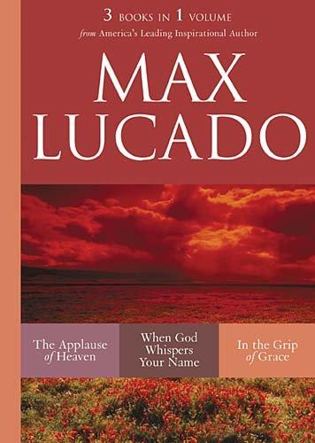 Max Lucado 3 Books in 1 Volume (Max Lucado In The Grip Of Grace)