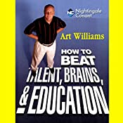 How to Beat Talent, Brains, and Education   Art Williams
