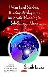 Urban Land Markets, Housing Development and Spatial Planning in Sub-Saharan Africa, Lwasa Shuaib, 1607413701