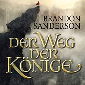 Der Weg der Könige (Die Sturmlicht-Chroniken 1.1) Audiobook