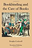 Bookbinding and the Care of Books, Douglas Cockerell, 1478154276
