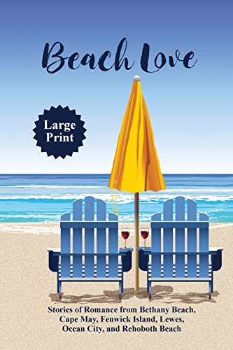 (Beach Love: Stories of Romance from Bethany Beach, Cape May, Fenwick Island, Lewes, Ocean City, and Rehoboth Beach)