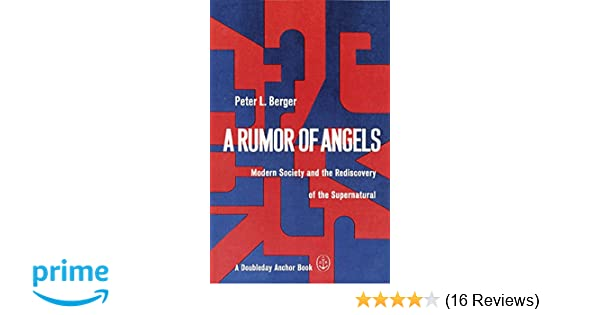 A Rumor of Angels: Modern Society and the Rediscovery of the