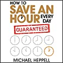 How to Save an Hour Every Day Audiobook by Michael Heppell Narrated by Michael Heppell