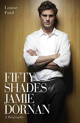 Fifty Shades of Jamie Dornan - A Biography (Fifty Shades Of Grey Actors For Christian)