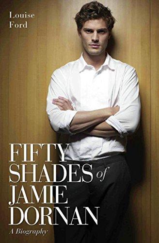 Fifty Shades of Jamie Dornan - A Biography (El James 50 Shades Of Grey Reviews)