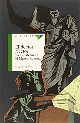 El doctor Néctor y el misterio en el Museo Romano Ala Delta Serie Verde de Luisa Villar Liébana 26 feb 2015 Tapa blanda: Amazon.es: Libros