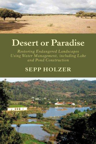 Desert or Paradise: Restoring Endangered Landscapes Using Water Management, Including Lake and Pond Construction por Sepp Holzer