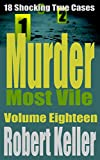 Murder Most Vile Volume 18: 18 Shocking True Crime Murder Cases (True Crime Murder Books)