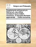 Supplementa Ad Breviarium Romanum, Seu Officia Sanctorum Quorumdam Recentium, in Breviario Romano Apponenda Editio Novissima, See Notes Multiple Contributors, 1170285414