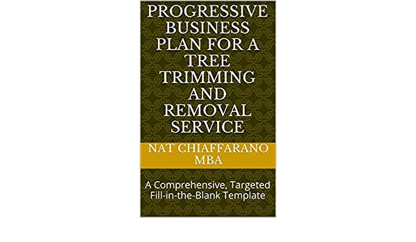 Amazon Progressive Business Plan For A Tree Trimming And Removal Service Comprehensive Targeted Fill In The Blank Template EBook Nat Chiaffarano