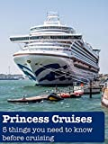 Princess Cruises. 5 Things You Need To Know Before Cruising