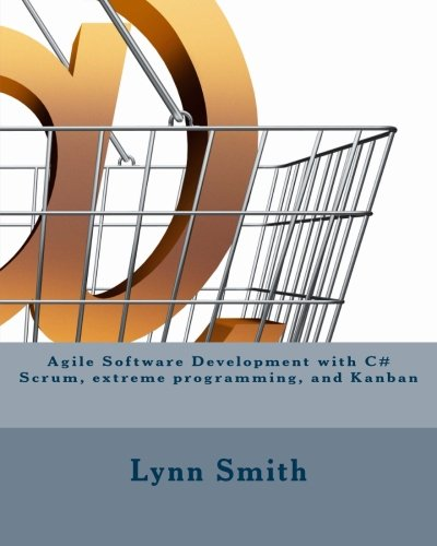 Agile Software Development with C# Scrum, extreme programming, and Kanban