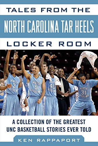 Tales from the North Carolina Tar Heels Locker Room: A Collection of the Greatest UNC Basketball Stories Ever Told (Tales from the Team)