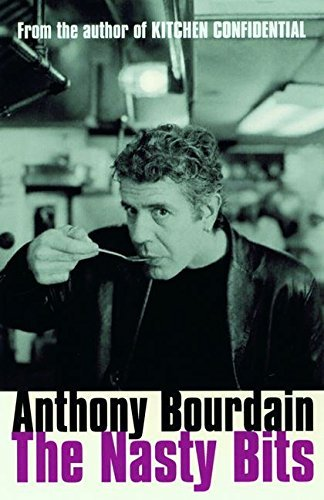 - The Nasty Bits: Collected Cuts, Useable Trim, Scraps and Bones by Anthony Bourdain (2006-05-01)