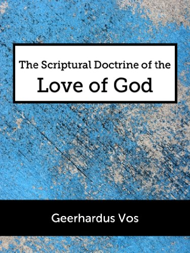 The scriptural doctrine of the love of god kindle edition by the scriptural doctrine of the love of god by vos geerhardus fandeluxe Choice Image