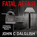 Fatal Affair: Detective Jason Strong Mysteries, Book 16 | John C. Dalglish