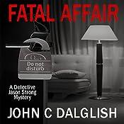 Fatal Affair: Detective Jason Strong Mysteries, Book 16 | John C. Dalglish