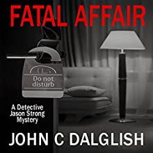 Fatal Affair: Detective Jason Strong Mysteries, Book 16 Audiobook by John C. Dalglish Narrated by Bill Burrows