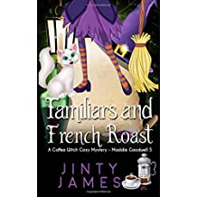 Familiars and French Roast: A Coffee Witch Cozy Mystery