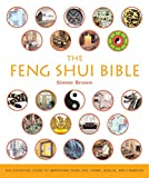 The Feng Shui Bible: The Definitive Guide to Improving Your Life, Home, Health, and Finances (Mind Body Spirit Bibles)
