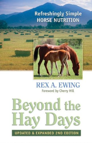 Beyond the Hay Days: Refreshingly Simple Horse Nutrition, Second Edition
