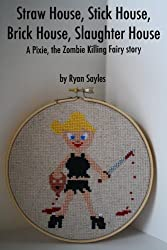 Straw House, Stick House, Brick House, Slaughter House (Pixie, the Zombie-Killing Fairy Book 1)