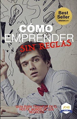 Cómo Emprender sin Reglas (Coaches AMI Book 5) (Spanish Edition)