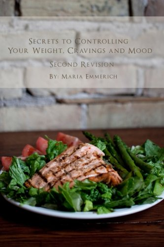 Secrets to Controlling your Weight, Cravings and Mood: Understand the biochemistry of neurotransmitters and how they determine our weight and mood