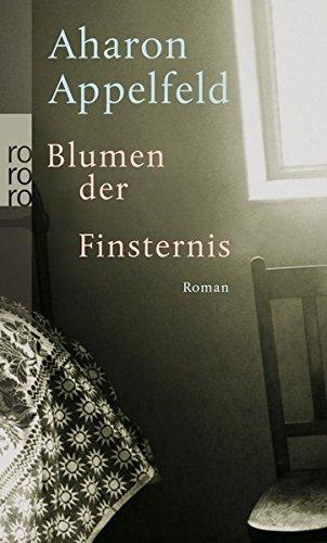 Blumen der Finsternis Taschenbuch – 1. März 2010 Aharon Appelfeld Mirjam Pressler Rowohlt Taschenbuch 3499253208