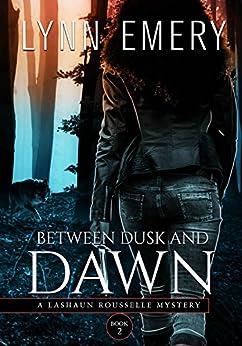 Between Dusk and Dawn: Book 2 (A LaShaun Rousselle Mystery) by [Emery, Lynn]
