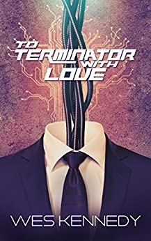 To Terminator, With Love by [Kennedy, Wes]