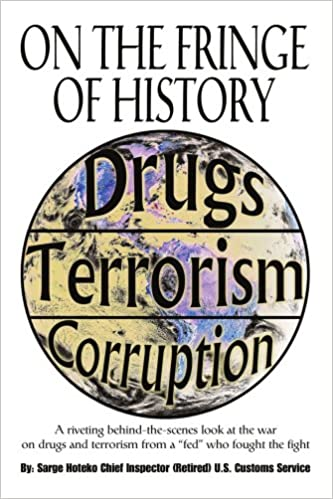 On The Fringe Of History: A riveting behind-the-scenes look at the war on drugs and terrorism from a