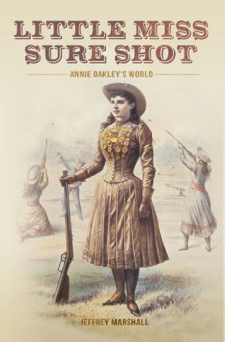 Little Miss Sure Shot: Annie Oakley's - Marshall Oakley