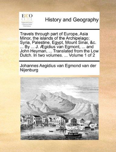 Travels through part of Europe, Asia Minor, the islands of the Archipelago; Syria, Palestine, Egypt, Mount Sinai, &c. ... By ... J. Ægidius van ... Low Dutch. In two volumes. ...  Volume 1 of 2 pdf