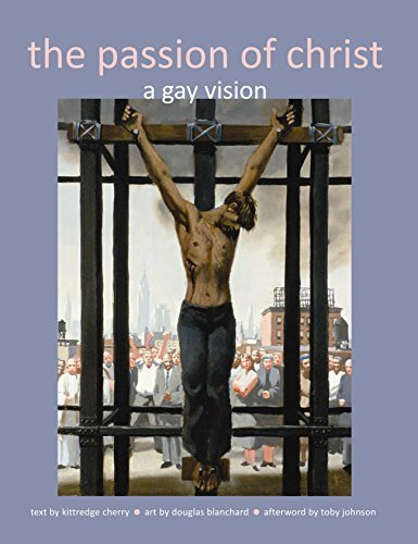 (The Passion of Christ: A Gay Vision by Cherry, Kittredge (2014) Paperback)