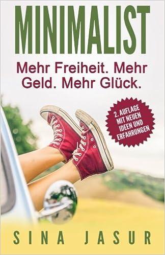 Minimalist: Mehr Freiheit. Mehr Geld. Mehr Glück.: Amazon.de: Sina Jasur:  Bücher