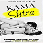 Kama Sutra: Uncensored History and Facts Guide About Ancient Love Making | More Sex More Fun Book Club