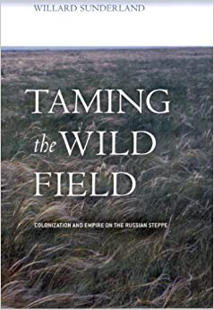 Book Taming the Wild Field: Colonization and Empire on the Russian Steppe by Willard Sunderland(August 1, 2006)
