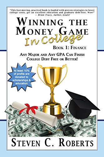 Winning the Money Game in College: Any Major and Any GPA Can Finish College Debt Free or Better! by [Roberts, Steven C.]